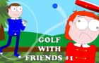 Golf With Friends #1 - FIRST ANIMATED LETS PLAY!!
