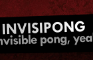 INVISIPONG