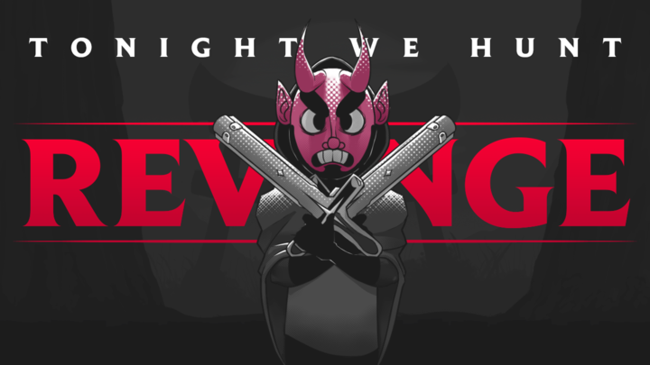 Tonight we hunt Revenge