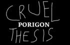 A Cruel Porigon Thesis