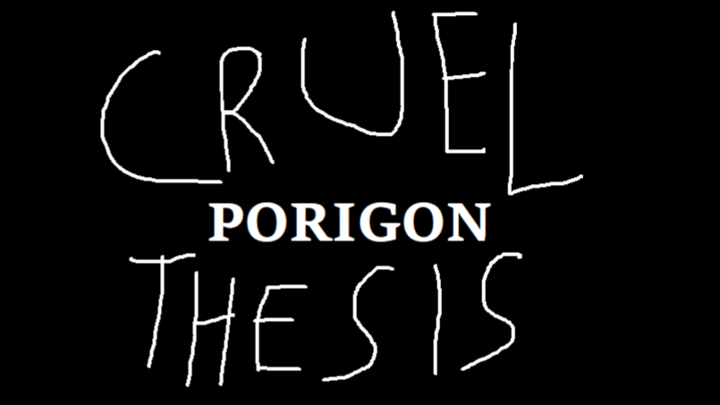 A Cruel Porigon Thesis