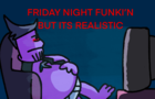 Friday Night Funk'n but it's realistic