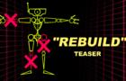 """""""REBUILD"""" teaser"""
