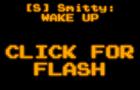 [S] Smitty: WAKE UP