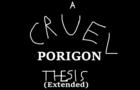 A Cruel Porigon Thesis (Extended)