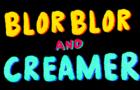BLOR BLOR & CREAMER