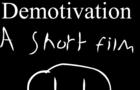 Demotivation: A Short Film.