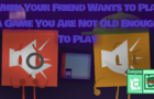 When Your Friend Wants to Play a Game You Are Not Old Enough to Play