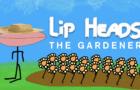 LIP HEADS - THE GARDENER