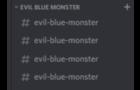 STOP POSTING ABOUT EVIL BLUE MONSTER!!