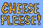 Cheese Pleese!