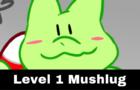 Level 1 Mushlug