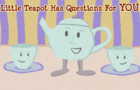 The Little Teapot Has Questions for Everyone!