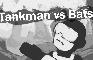 Tankman vs Bats