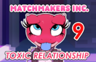 Matchmakers Inc. Episode 9 - Toxic Relationship