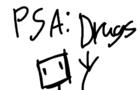 PSA: Drugs