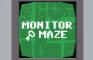 Monitor Maze
