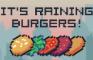 It's raining burgers!