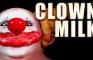 CLOWN MILK 🤡💦