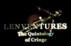 Lenventures - The Quintology of Cringe