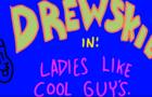 Drewskie in: Girls like cool guys