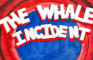 The Whale Incident