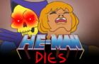 HE-MAN Dies