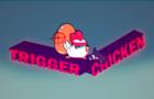 Trigger Chicken