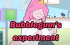 Bubblegum's experiment