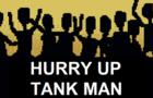 Hurry up Tank man