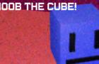 NOOB THE CUBE!