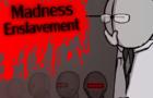 Madness Enslavement
