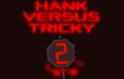 Hank Vs Tricky 2