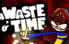 A WASTE O' TIME // TRAILER (Round 5)
