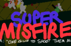 Super Misfire or: One Gun To Shoot Them All