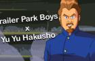 Trailer Park Boys x YuYu Hakusho