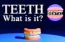 TEETH - What is it?