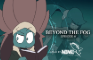Beyond the Fog: Episode 6 - Thread the Needle