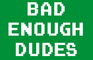 Bad Enough Dudes
